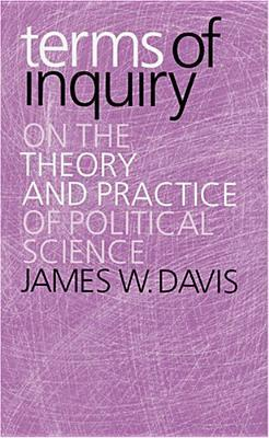 Terms of Inquiry: On the Theory and Practice of Political Science