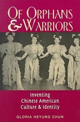 Of Orphans and Warriors: Inventing Chinese American Culture and Identity