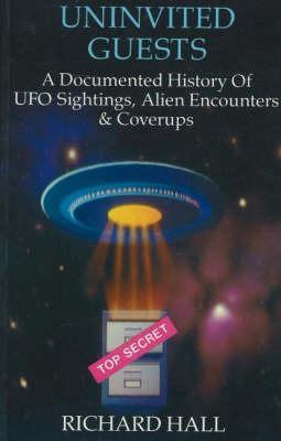 Uninvited Guests: A Documented History of UFO Sightings, Alien Encounters and Cover-Ups