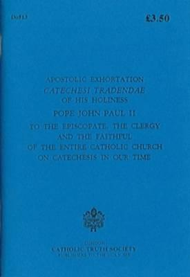 "Apostolic Exhortation ""Catechesi Tradendae"" Of His Holiness Pope John Paul Ii To The Episcopate, The Clergy And The Faithful Of The Entire Catholic Church On Catechesis In Our Time"