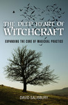 The Deep Heart of Witchcraft by David   Salisbury