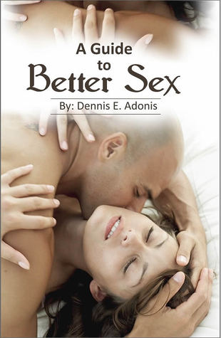 A Guide to Better Sex: a sexual improvement manual
