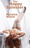The Happy Spinster by Karena Marie