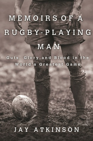 Memoirs of a Rugby-Playing Man by Jay Atkinson