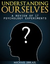 Understanding Ourselves: A Review of 17 Psychology Experiments