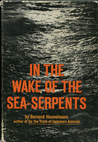 In the Wake of the Sea-Serpents by Bernard Heuvelmans