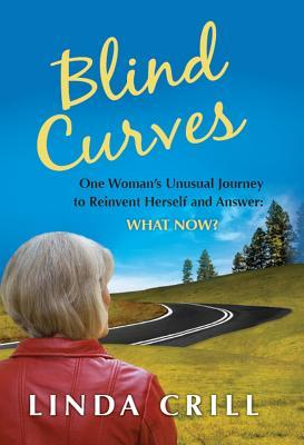 """Blind Curves: One Woman's Unusual Journey to Reinvent Herself and Answer: """"What Now?"""""""