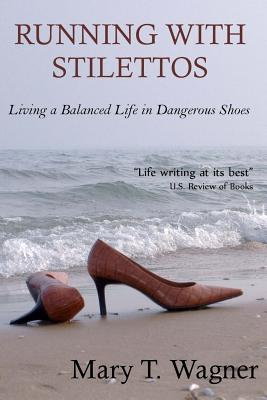 Running with Stilettos: Living a Balanced Life in Dangerous Shoes