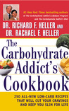 The Carbohydrate Addict's Cookbook: : 250 All-New Low-Carb Recipes That Will Cut Your Cravings and Keep You Slim for Life