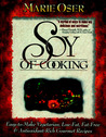 Soy of Cooking: Easy-to-Make Vegetarian, Low-Fat,Fat-Free and Antioxidant-Rich Gourmet Recipes