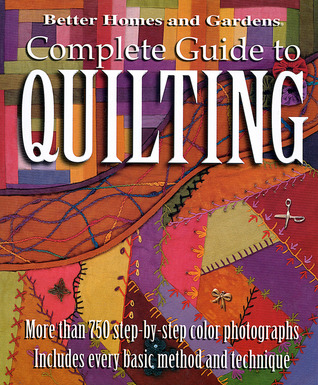 Complete Guide To Quilting By Better Homes And Gardens Reviews Discussion Bookclubs Lists