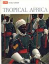 Tropical Africa ( LIFE World Library )