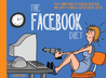 The Facebook Diet: 50 Funny Signs of Facebook Addiction and Ways to Unplug with a Digital Detox