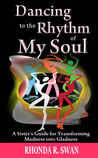 Dancing to the Rhythm of My Soul: A Sister's Guide for Transforming Madness into Gladness