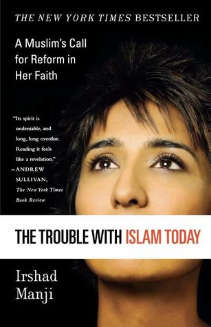 The Trouble With Islam Today by Irshad Manji