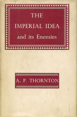 The Imperial Idea and its Enemies: A Study on British Power