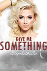 Give Me Something (Give Me Something, #1)