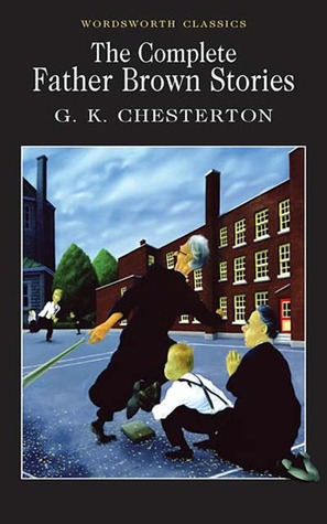 The Complete Father Brown Stories by G.K. Chesterton