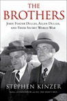 The Brothers: John Foster Dulles, Allen Dulles & Their Secret World War