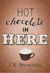 Hot Chocolate in Here