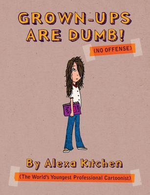Grown-Ups are Dumb by Alexa Kitchen