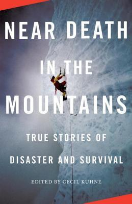 Near Death in the Mountains: True Stories of Disaster and Survival