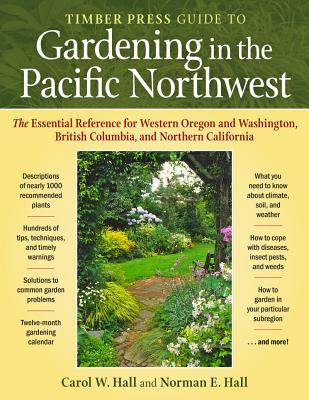 The Timber Press Guide to Gardening in the Pacific Northwest by Carol W. Hall