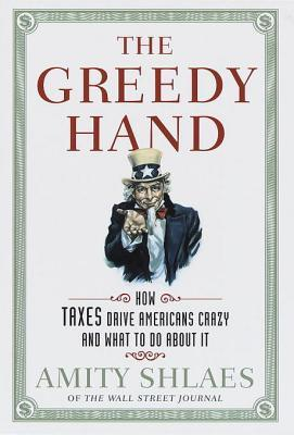 The Greedy Hand: How Taxes Drive Americans Crazy and What to Do About It