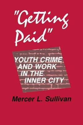 """""""Getting Paid"""": Youth Crime and Work in the Inner City"""