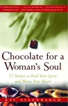 Chocolate for a Woman's Soul: 77 Stories to Feed Your Spirit and Warm Your Heart