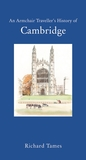 An Armchair Traveller's History of Cambridge by Richard Tames