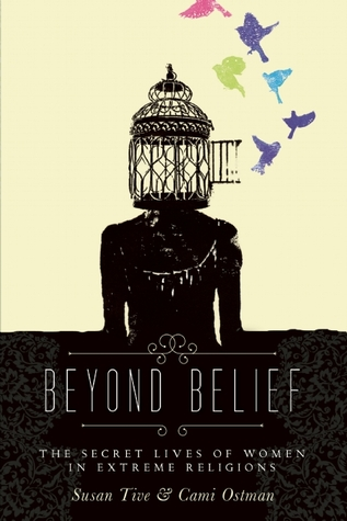 Beyond Belief: The Secret Lives of Women in Extreme Religions