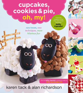 Cupcakes, Cookies & Pie, Oh, My! by Karen Tack