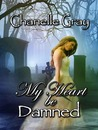 My Heart Be Damned (Damned, #1)
