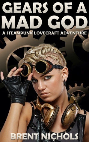 Gears of a Mad God: A Steampunk Lovecraft Adventure (Gears of a Mad God, #1)