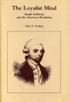 The Loyalist Mind: Joseph Galloway and the American Revolution