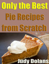 Only The Best Pie Recipes From Scratch