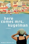 Here Comes Mrs. Kugelman: A Novel