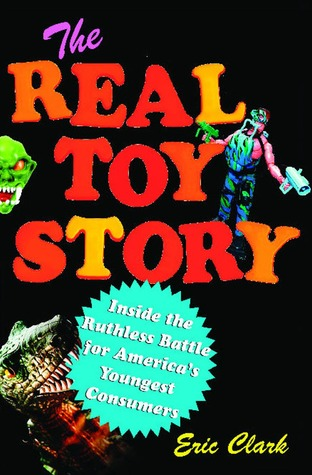 The Real Toy Story: Inside the Ruthless Battle for America's Youngest Consumers