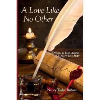 A Love Like No Other:Abigail and John Adams, A Modern Love Story