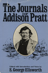 The Journals of Addison Pratt: Being a Narrative of Yankee Whaling in the Eighteen Twenties, a Mormon Mission to the Society Islands, and of Early California and Utah in the Eighteen Forties and Fifties