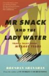 Mr Snack and the Lady Water: Travel Tales From My Lost Years