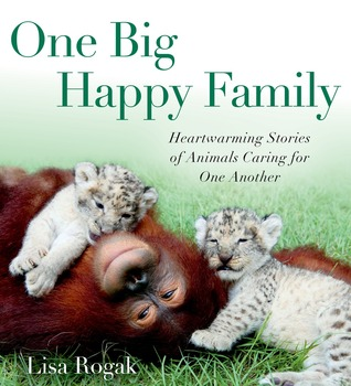 One Big Happy Family: Heartwarming Stories of Animals Caring for One Another