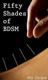 Fifty Shades of BDSM by Sky Corgan