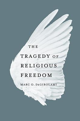 The Tragedy of Religious Freedom