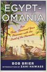 Egyptomania: Our Three Thousand Year Obsession with the Land of the Pharaohs