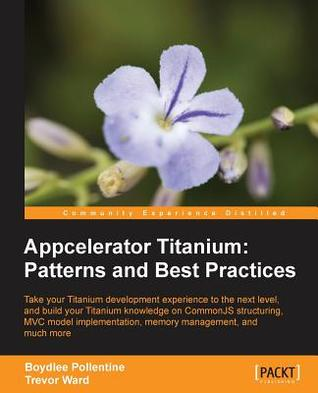 Appcelerator Titanium: Patterns and Best Practices