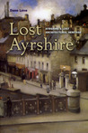 Lost Ayrshire: Ayrshire's Lost Architectural Heritage