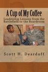 A Cup of My Coffee: Leadership Lessons from the Battlefield to the Boardroom
