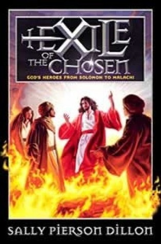 Exile of the Chosen: God's Heroes from Solomon to Malachi (War of the Ages #2)